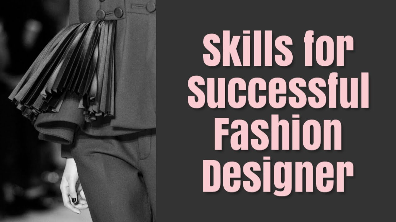 What Skills You Need To Be A Successful Fashion Designer Youtube