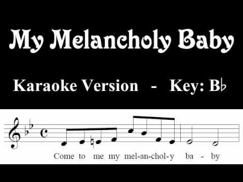 My Melancholy Baby - Karaoke / Lyrics - B flat
