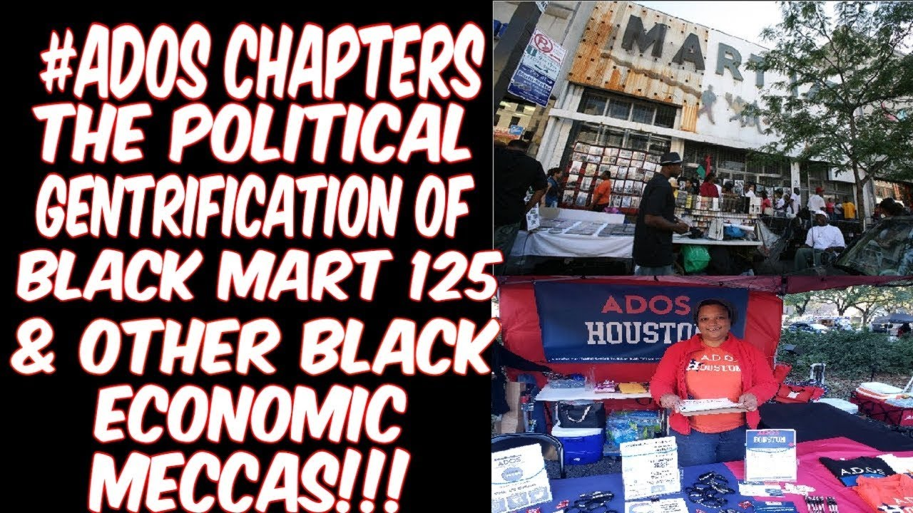 ADOS CHAPTERS THE POLITICAL GENTRIFICATION OF BLACK MART 125 & OTHER BLACK ECONOMIC MECCAS!!!