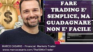 Fare Trading è Semplice, ma Guadagnare col trading non è Facile