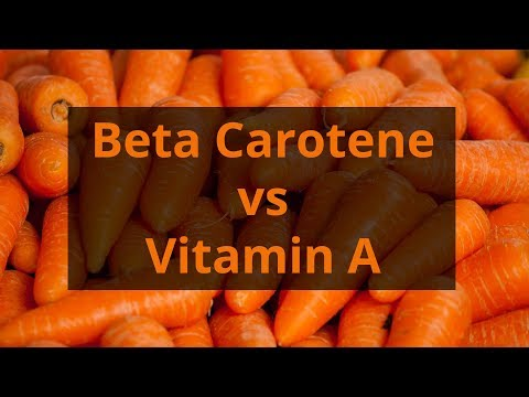 Beta Carotene vs Vitamin A (Retinol): Deficiency, Overdose, Symptoms, Food Sources