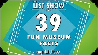 39 Fun Museum Facts - mental_floss List Show Ep. 426