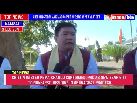 CHIEF MINISTER PEMA KHANDU CONFIRMED ;PRC AS NEW YEAR GIFT TO NON-APST