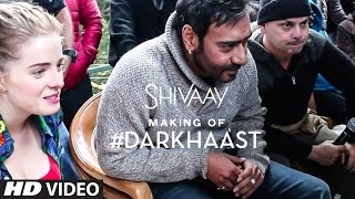 Making of DARKHAAST Video Song | SHIVAAY | Arijit Singh & Sunidhi Chauhan | Ajay Devgn