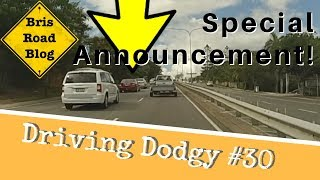 Driving Dodgy #30 - Dash Cam Brisbane Australia - Special Announcement!