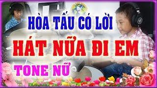 HÁT NỮA ĐI EM - Hòa tấu có lời Tone Nữ - PHONG BẢO Official