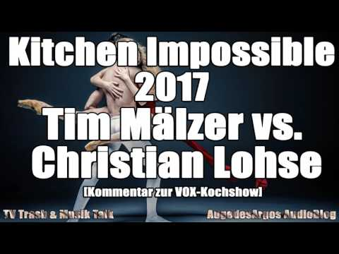 Kitchen Impossible 2017 - Tim Mälzer vs. Christian Lohse [Kommentar zur VOX-Kochshow]