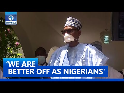 Buhari: 'We Are Much Better Off As Nigerians'