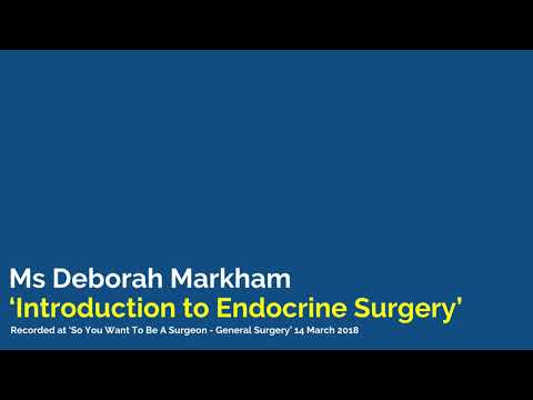 Introduction to Endocrine Surgery | Ms Deborah Markham (Consultant General/Endocrine Surgeon)