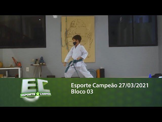 Esporte Campeão 27/03/2021 - Bloco 03