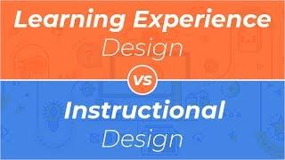 Webinar: Learning Experience Design vs Instructional Design
