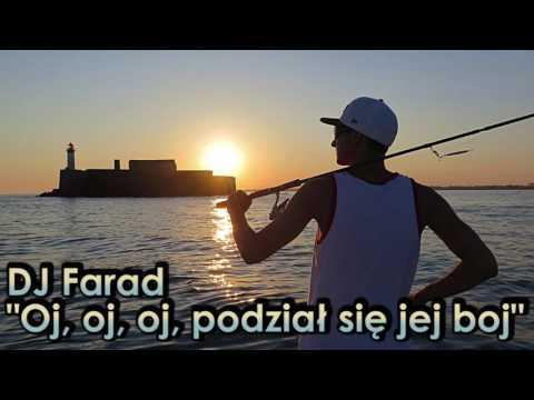 DJ Farad - Oj, oj, oj, podział się jej boj