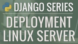 Python Django Tutorial: Deploying Your Application (Option #1) - Deploy to a Linux Server