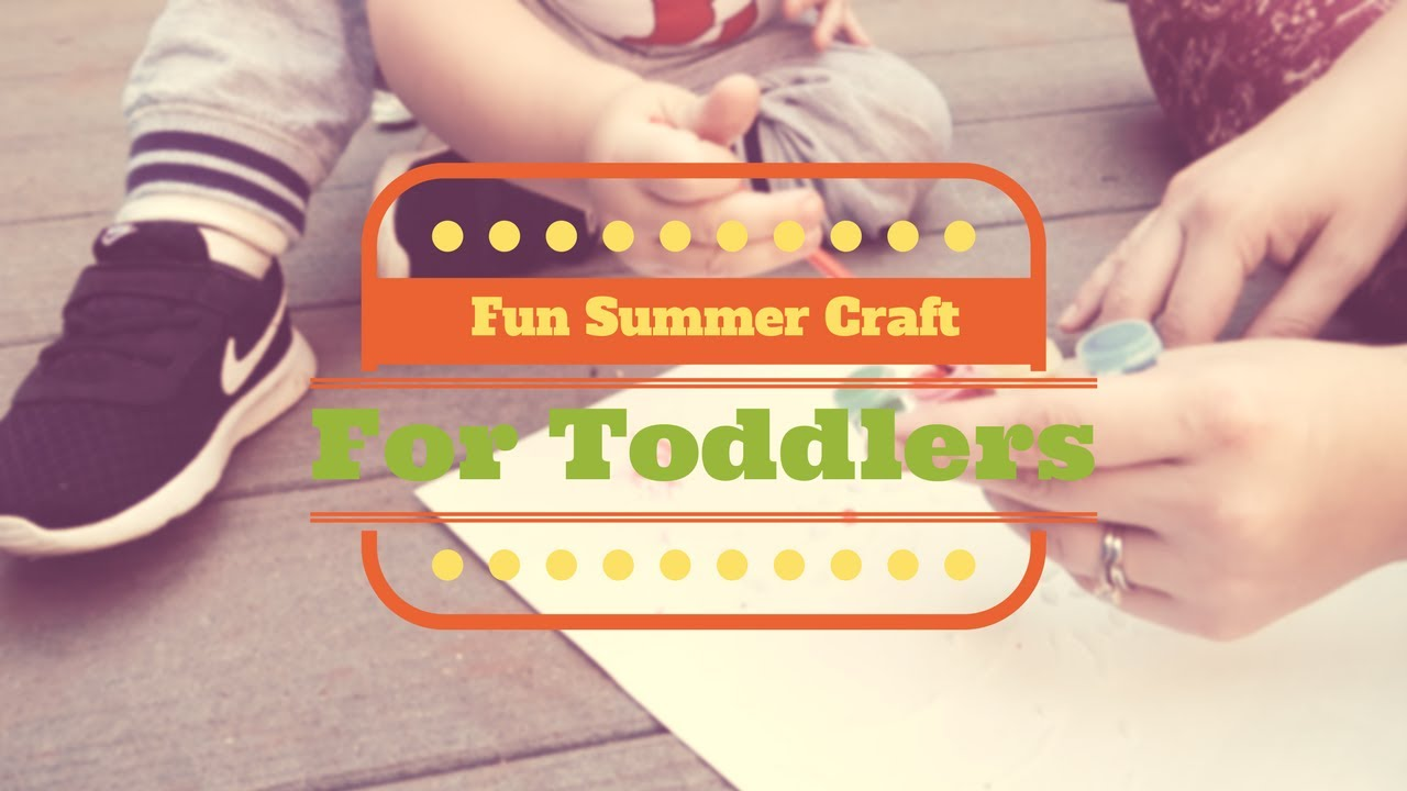 Toddler Summer Crafts Activities To Do With Toddlers Youtube