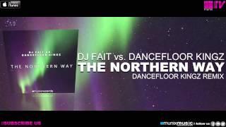 DJ Fait vs Dancefloor Kingz - The Northern Way (Dancefloor Kingz Remix)