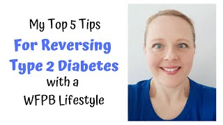 My Top 5 Tips For Reversing Type 2 Diabetes with a WFPB Lifestyle