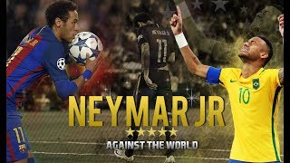 NEYMAR JR 2017 ● Against The World - (GoodBye Barça) #FootballEditingBrazil2017