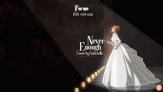 Cover images [Lyrics + Vietsub] Never Enough - Loren Allred (Gabriella Cover)