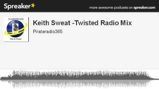 Keith Sweat -Twisted Radio Mix (made with Spreaker)