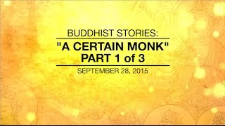 BUDDHIST STORIES: A CERTAIN MONK - PART1/3 - Sep 28, 2015