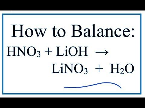 How To Balance HNO3 + LiOH = LiNO3 +H2O ( Nitric Acid + Lithium Hydroxide)