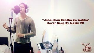 JAHA CHHAN BUDDHA KA ANKHA Covered By Nabin DC (Originally By Bhakta Raj Acharya)