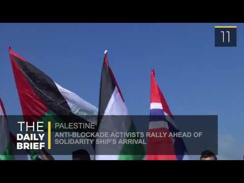 The Daily Brief: Activists Rally in Gaza Ahead Of Aid Ship's Arrival