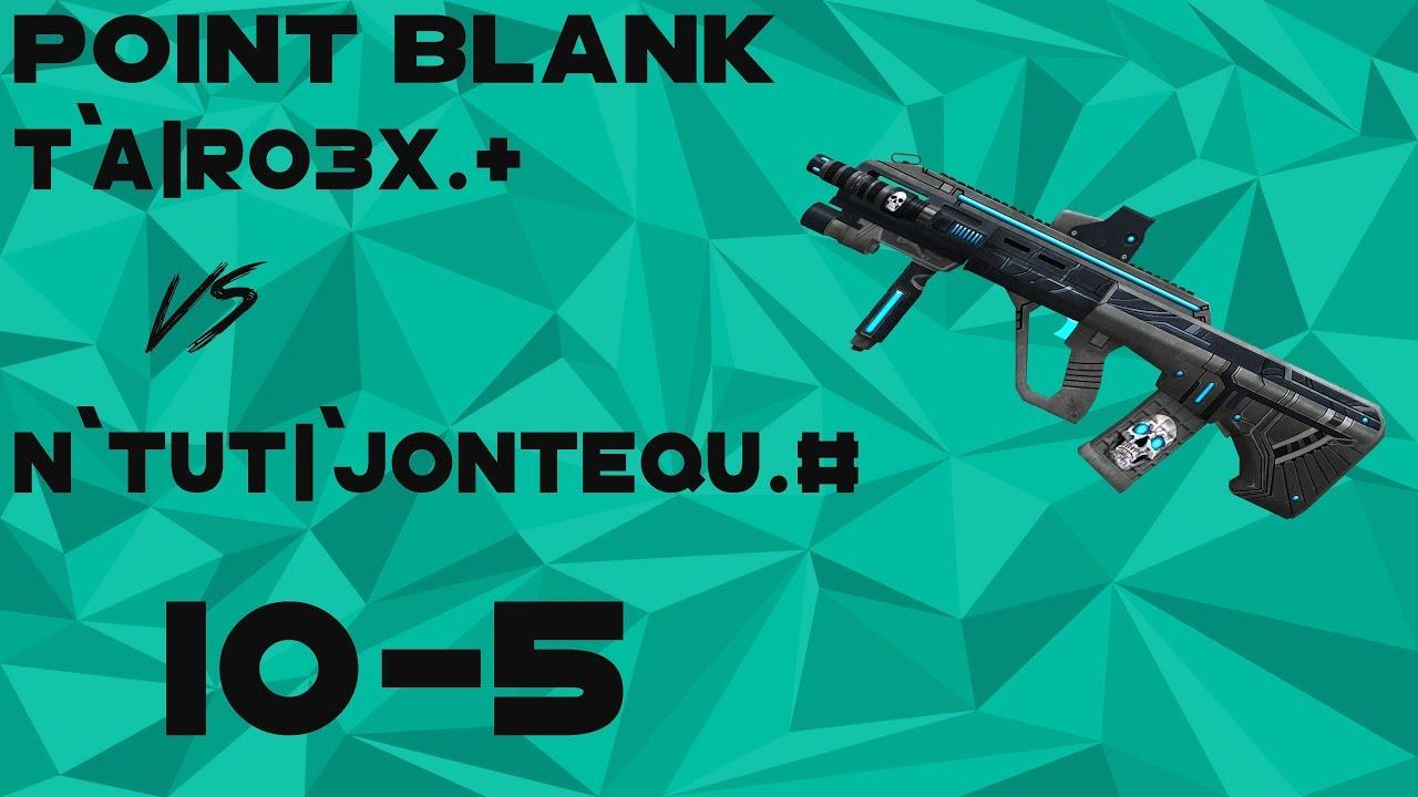 Download Point Blank | T`A|Ro3x.+   Vs   N`Tut|`Jontequ.#