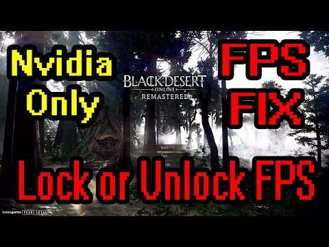 BDO - Unlock/Lock FPS ( Locked at 60,120,144 FPS) High/Low FPS Fix for  Fullscreen Mode Nvidia