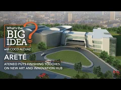 What's The Big Idea? Areté: Ateneo puts finishing touches on new art and innovation hub