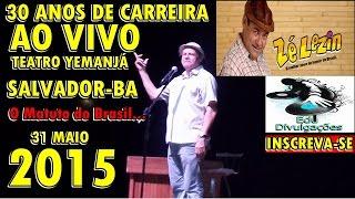Zé Lezin ● 30 Anos de Carreira ● Show Ao Vivo - Gravado  31/05/2015