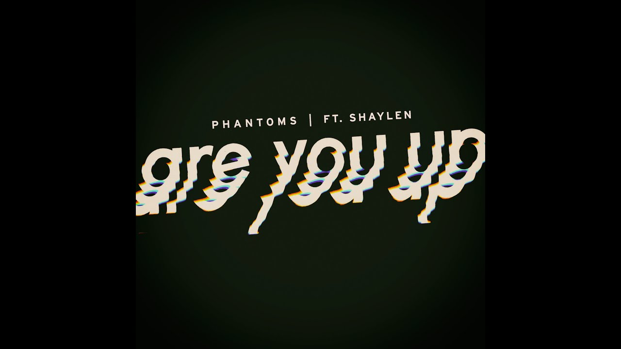 Phantoms - Are You Up? ft. Shaylen (Official Lyric Video)