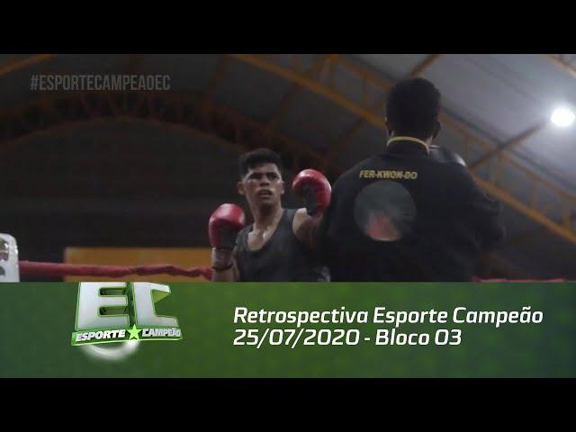 Retrospectiva Esporte Campeão 25/07/2020 - Bloco 03