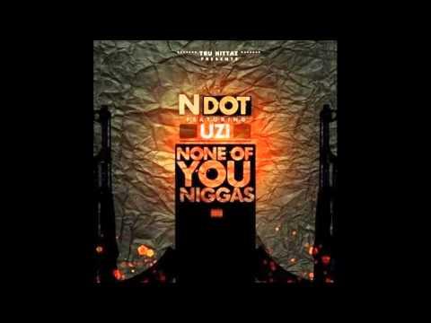 NDot – None Of You Niggas ft. Lil Uzi Vert
