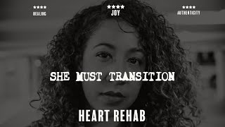 "Heart Rehab | ""She Must Transition"" 