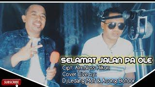 Selamat Jalan Pa Ole_Cover Live DjLedang Mof & Acong Botoor