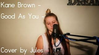 Kane Brown Good As You - Cover by Jules.mp3