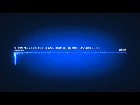 Lisa Mitchell ~ Nilow Neopolitan Dreams Dubstep REMIX [BASS BOOSTED]