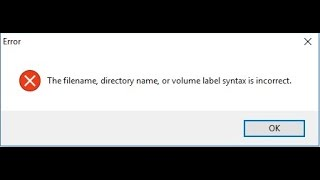 The File Name, Directory Name, Or Volume Label Syntax Is Incorrect