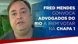 Fred Mendes convoca advogados do Rio a irem votar na chapa 1