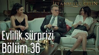 İstanbullu Gelin 36. Bölüm - Evlilik Sürprizi