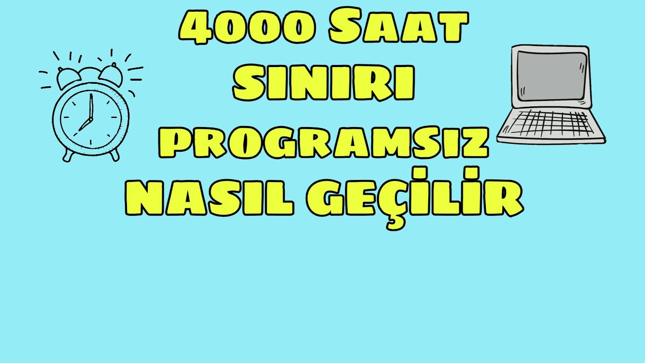 4000 SAAT SINIRI NASIL PROGRAMSIZ GEÇİLİR