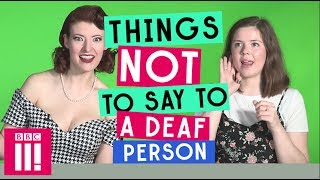 Things Not To Say To A Deaf Person