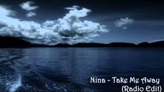Nina - Take Me Away (Radio Edit) (HQ)
