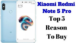 Xiaomi Redmi Note 5 Pro Top 5 Reason To Buy | XIAOMI REDMI NOTE 5 PRO .