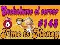 Enchulame el Server | Time is Money | # 145