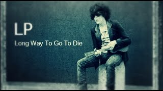 LP - Long Way To Go To Die [Lyric Video]