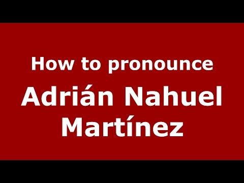 How to pronounce Adrián Nahuel Martínez (Argentine Spanish/Argentina) - PronounceNames.com