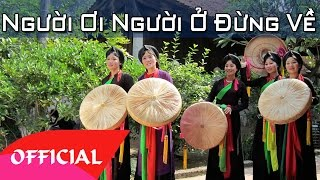 Người Ơi Người Ở Đừng Về (Quan Họ Bắc Ninh) - Những Làn Điệu Dân Ca Quan Họ Bắc Ninh Hay Nhất 2017