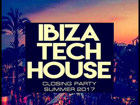TECH HOUSE IBIZA CLOSING PARTY SUMMER CLUB MIX